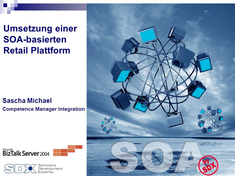 1 Sascha Michael Competence Manager Integration Umsetzung einer SOA-basierten Retail Plattform