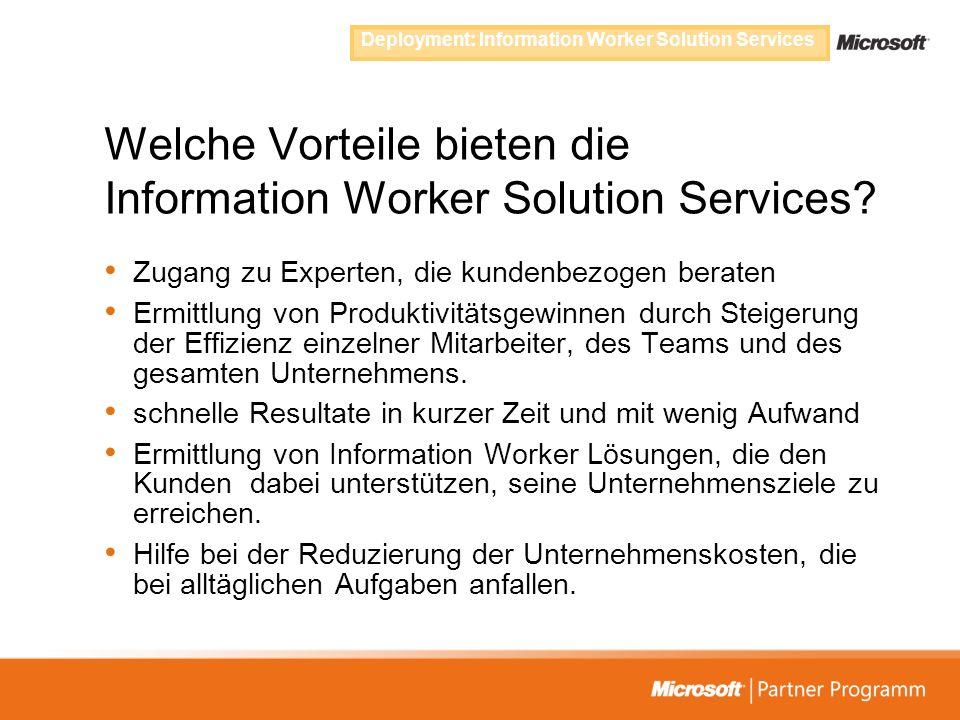Welche Vorteile bieten die Information Worker Solution Services? Zugang zu Experten, die kundenbezogen beraten Ermittlung von Produktivitätsgewinnen d