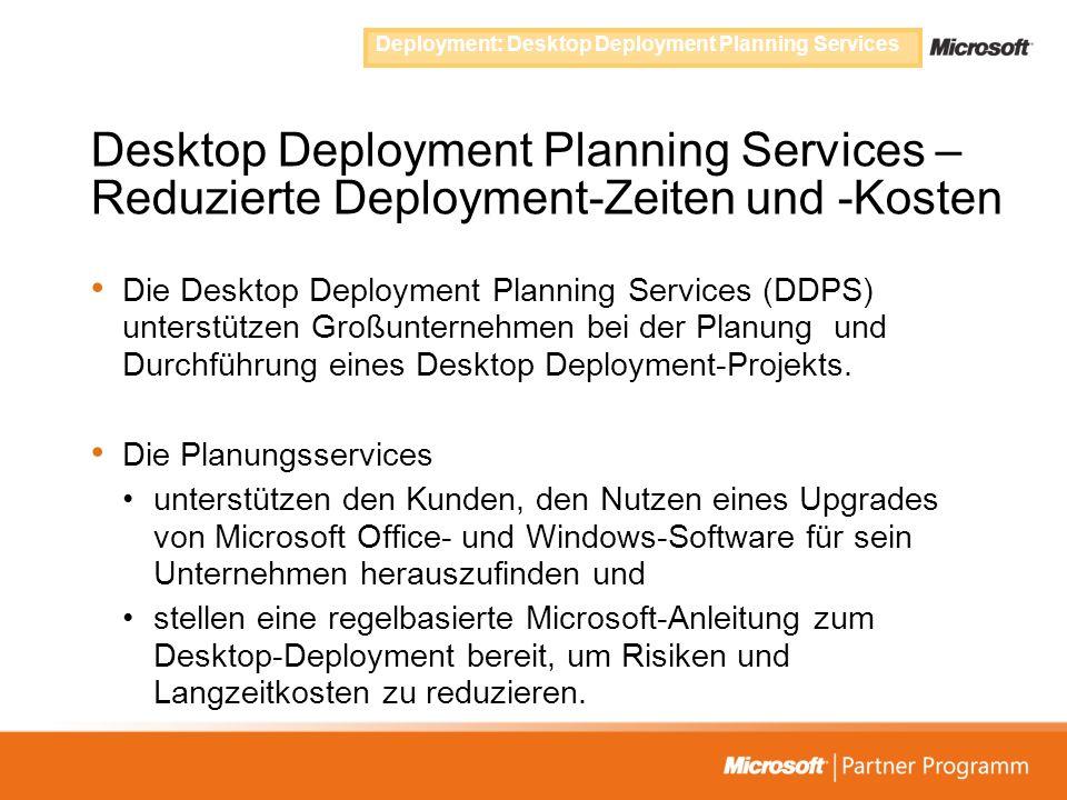 Desktop Deployment Planning Services – Reduzierte Deployment-Zeiten und -Kosten Die Desktop Deployment Planning Services (DDPS) unterstützen Großunter