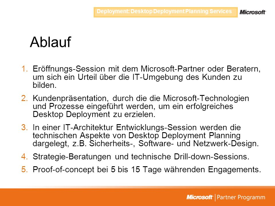 Ablauf 1.Eröffnungs-Session mit dem Microsoft-Partner oder Beratern, um sich ein Urteil über die IT-Umgebung des Kunden zu bilden. 2.Kundenpräsentatio