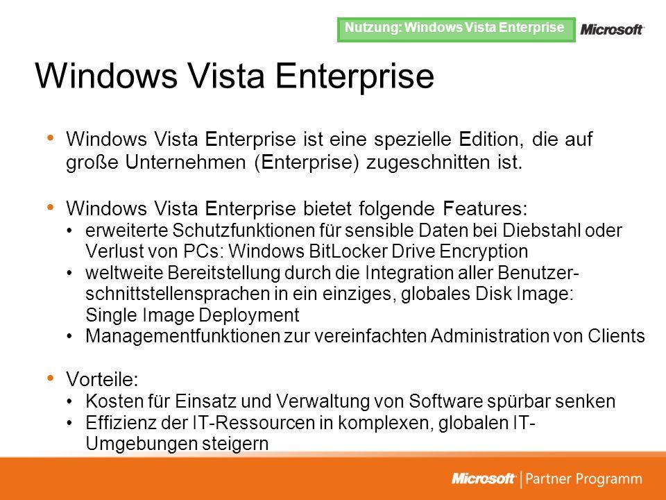 Windows Vista Enterprise Windows Vista Enterprise ist eine spezielle Edition, die auf große Unternehmen (Enterprise) zugeschnitten ist. Windows Vista