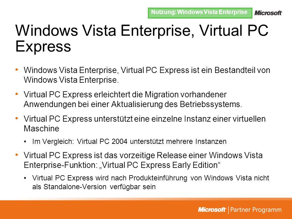 Windows Vista Enterprise, Virtual PC Express Windows Vista Enterprise, Virtual PC Express ist ein Bestandteil von Windows Vista Enterprise. Virtual PC