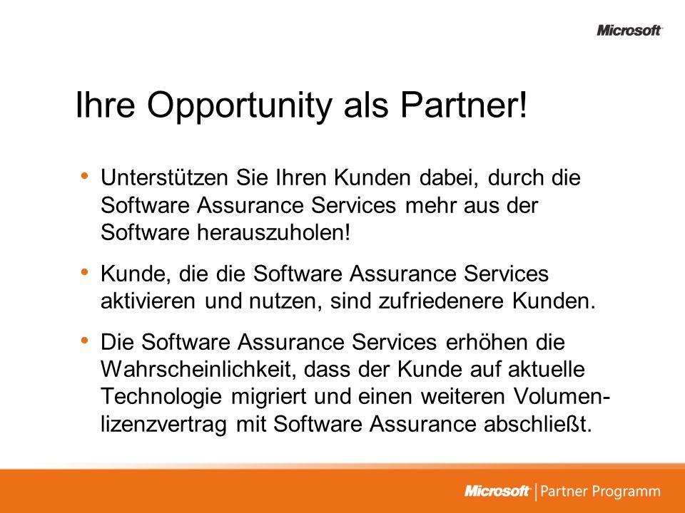 Ihre Opportunity als Partner! Unterstützen Sie Ihren Kunden dabei, durch die Software Assurance Services mehr aus der Software herauszuholen! Kunde, d