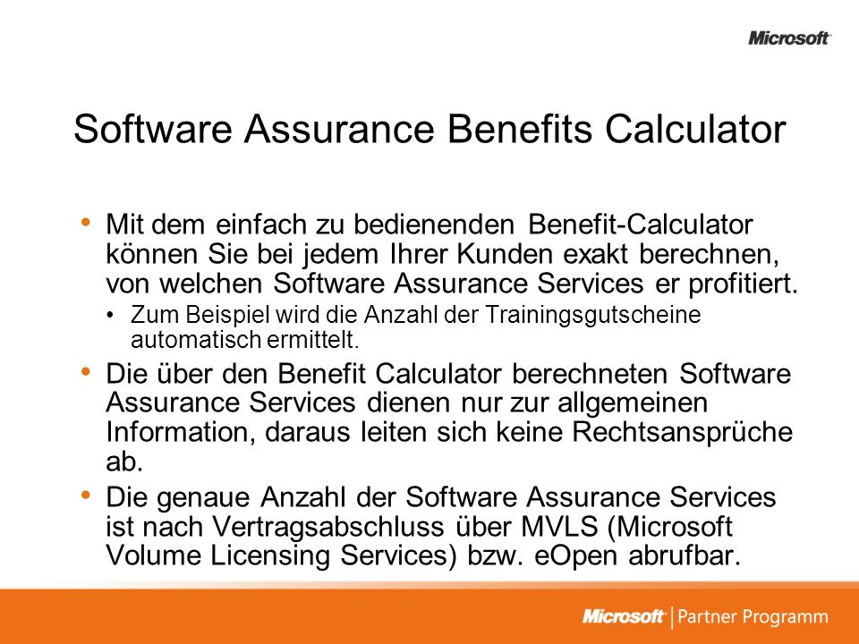 Software Assurance Benefits Calculator Mit dem einfach zu bedienenden Benefit-Calculator können Sie bei jedem Ihrer Kunden exakt berechnen, von welche
