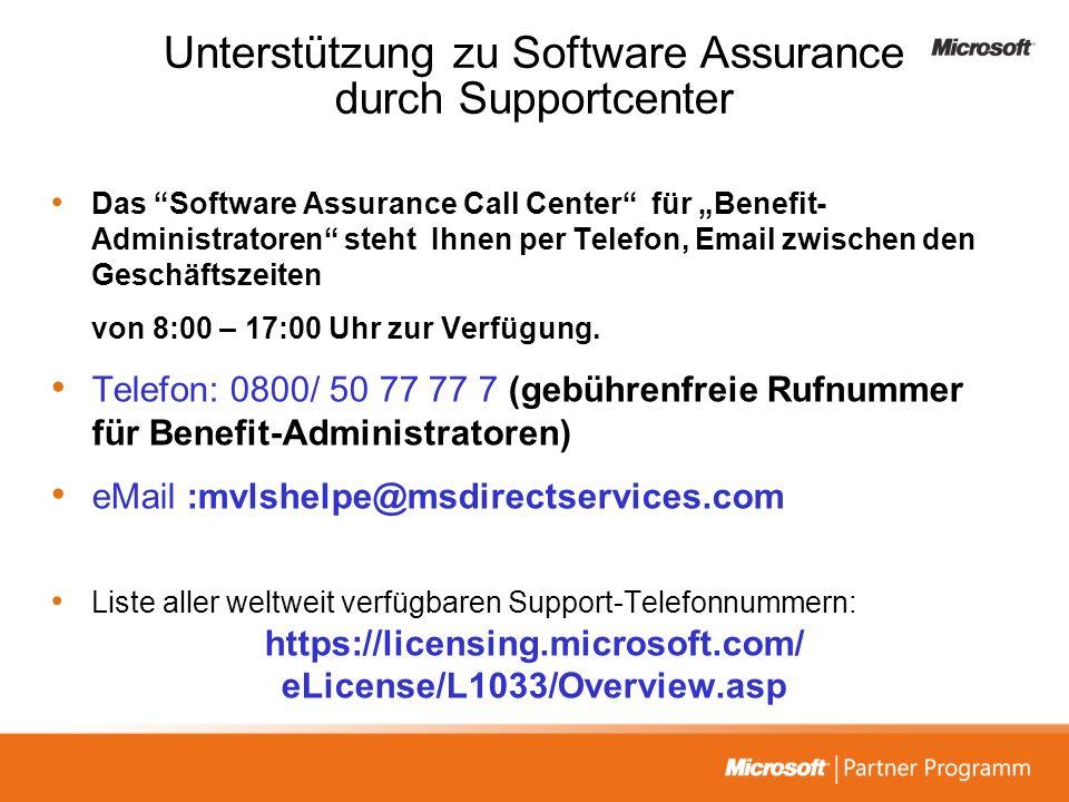 Unterstützung zu Software Assurance durch Supportcenter Das Software Assurance Call Center für Benefit- Administratoren steht Ihnen per Telefon, Email