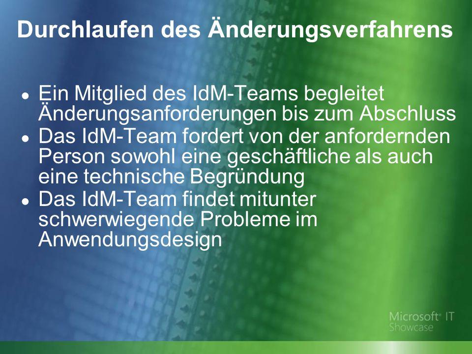Durchlaufen des Änderungsverfahrens Ein Mitglied des IdM-Teams begleitet Änderungsanforderungen bis zum Abschluss Das IdM-Team fordert von der anfordernden Person sowohl eine geschäftliche als auch eine technische Begründung Das IdM-Team findet mitunter schwerwiegende Probleme im Anwendungsdesign