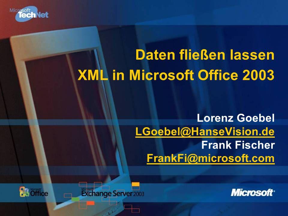 Daten fließen lassen XML in Microsoft Office 2003 Lorenz GoebelFrank Fischer GeschäftsführerTechnologieberater HanseVision GmbHMicrosoft Deutschland GmbH LGoebel@HanseVision.deFrankFi@Microsoft.com