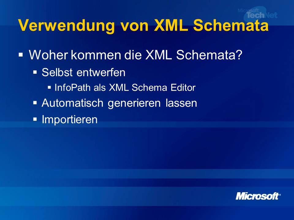 Verwendung von XML Schemata Woher kommen die XML Schemata? Selbst entwerfen InfoPath als XML Schema Editor Automatisch generieren lassen Importieren