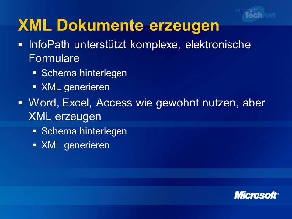 XML Dokumente erzeugen InfoPath unterstützt komplexe, elektronische Formulare Schema hinterlegen XML generieren Word, Excel, Access wie gewohnt nutzen