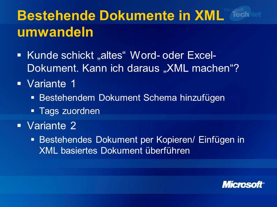 Bestehende Dokumente in XML umwandeln Kunde schickt altes Word- oder Excel- Dokument. Kann ich daraus XML machen? Variante 1 Bestehendem Dokument Sche