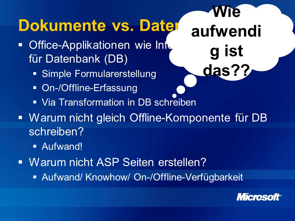 Dokumente vs. Datenbanken? Office-Applikationen wie InfoPath als Frontend für Datenbank (DB) Simple Formularerstellung On-/Offline-Erfassung Via Trans