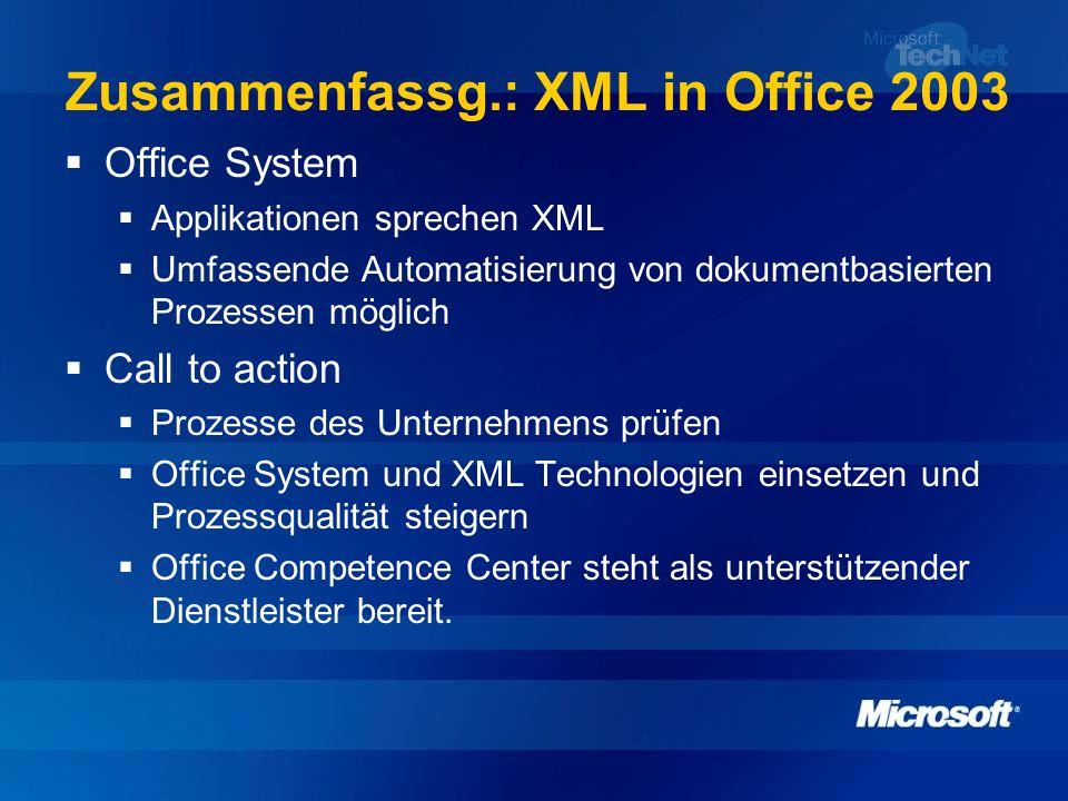 Zusammenfassg.: XML in Office 2003 Office System Applikationen sprechen XML Umfassende Automatisierung von dokumentbasierten Prozessen möglich Call to