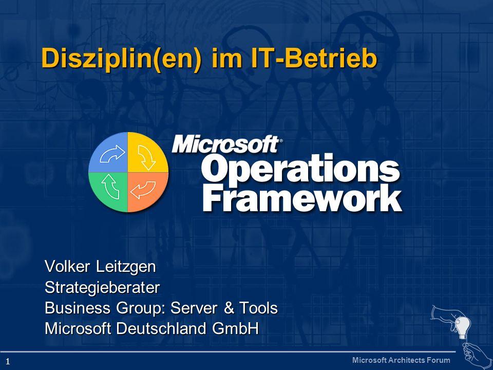 Microsoft Architects Forum 1 Disziplin(en) im IT-Betrieb Volker Leitzgen Strategieberater Business Group: Server & Tools Microsoft Deutschland GmbH