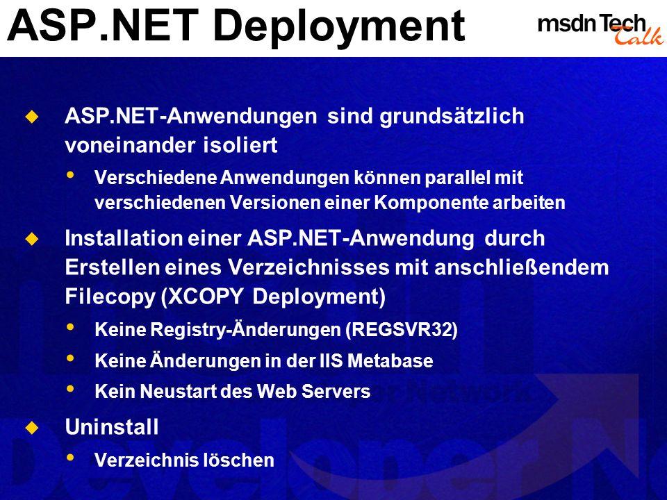 ASP.NET Deployment ASP.NET-Anwendungen sind grundsätzlich voneinander isoliert Verschiedene Anwendungen können parallel mit verschiedenen Versionen ei