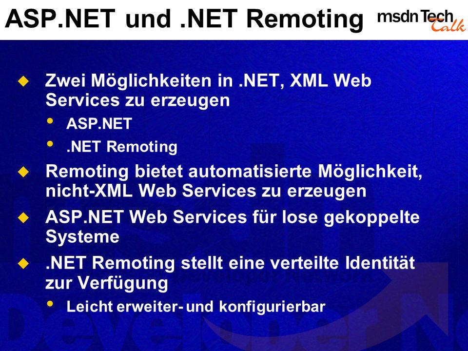 ASP.NET und.NET Remoting Zwei Möglichkeiten in.NET, XML Web Services zu erzeugen ASP.NET.NET Remoting Remoting bietet automatisierte Möglichkeit, nich