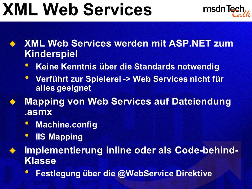 XML Web Services XML Web Services werden mit ASP.NET zum Kinderspiel Keine Kenntnis über die Standards notwendig Verführt zur Spielerei -> Web Service