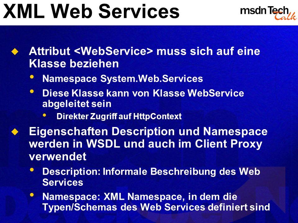 XML Web Services Attribut muss sich auf eine Klasse beziehen Namespace System.Web.Services Diese Klasse kann von Klasse WebService abgeleitet sein Dir