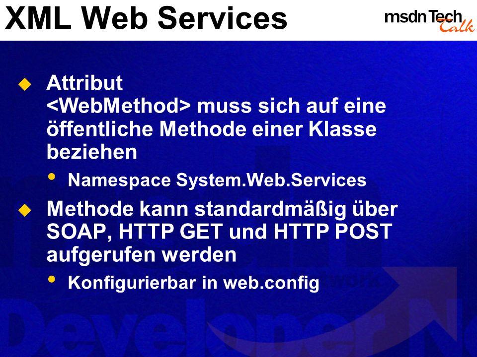 XML Web Services Attribut muss sich auf eine öffentliche Methode einer Klasse beziehen Namespace System.Web.Services Methode kann standardmäßig über S
