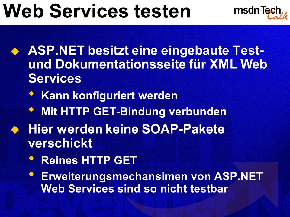 Web Services testen ASP.NET besitzt eine eingebaute Test- und Dokumentationsseite für XML Web Services Kann konfiguriert werden Mit HTTP GET-Bindung v