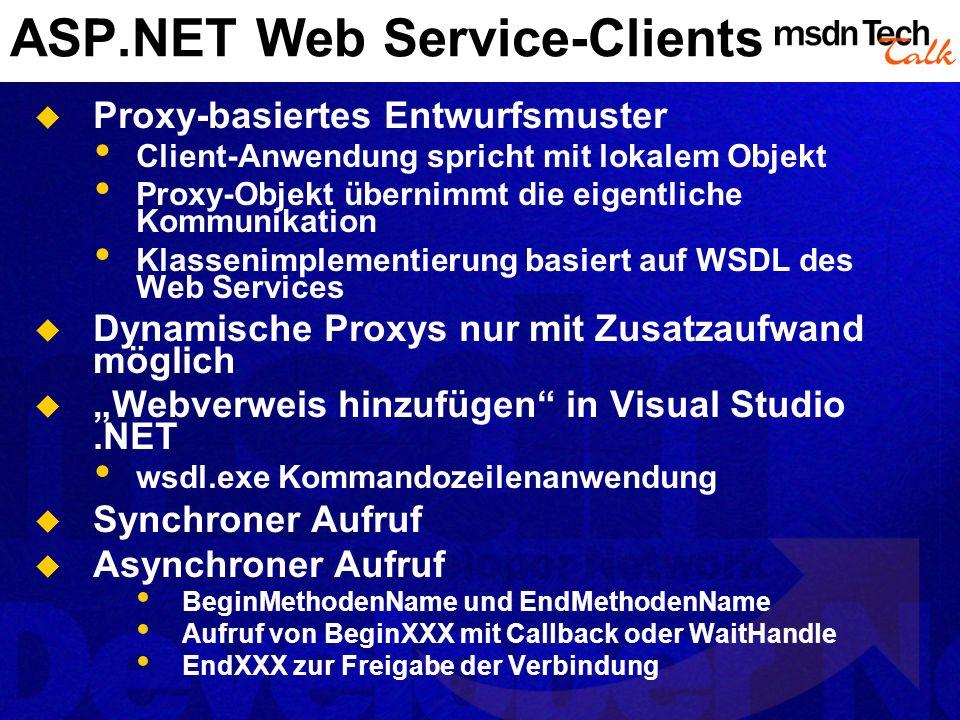ASP.NET Web Service-Clients Proxy-basiertes Entwurfsmuster Client-Anwendung spricht mit lokalem Objekt Proxy-Objekt übernimmt die eigentliche Kommunik