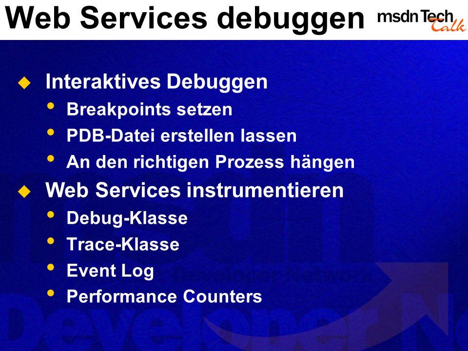 Web Services debuggen Interaktives Debuggen Breakpoints setzen PDB-Datei erstellen lassen An den richtigen Prozess hängen Web Services instrumentieren