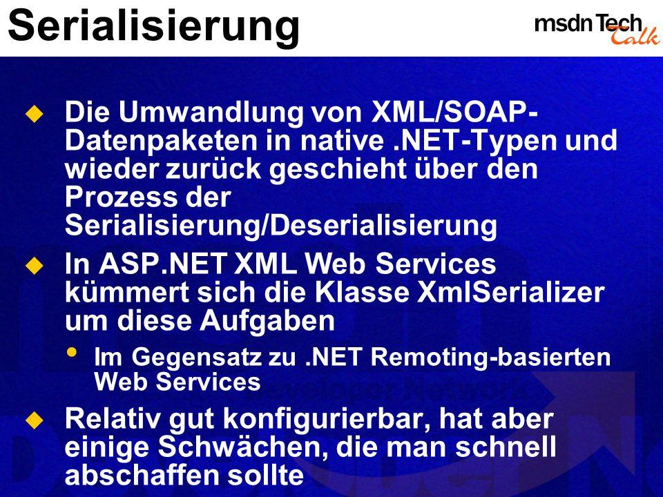 Serialisierung Die Umwandlung von XML/SOAP- Datenpaketen in native.NET-Typen und wieder zurück geschieht über den Prozess der Serialisierung/Deseriali