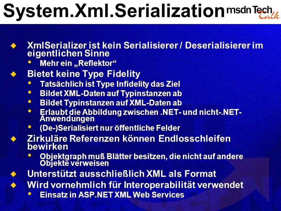 System.Xml.Serialization XmlSerializer ist kein Serialisierer / Deserialisierer im eigentlichen Sinne Mehr ein Reflektor Bietet keine Type Fidelity Ta