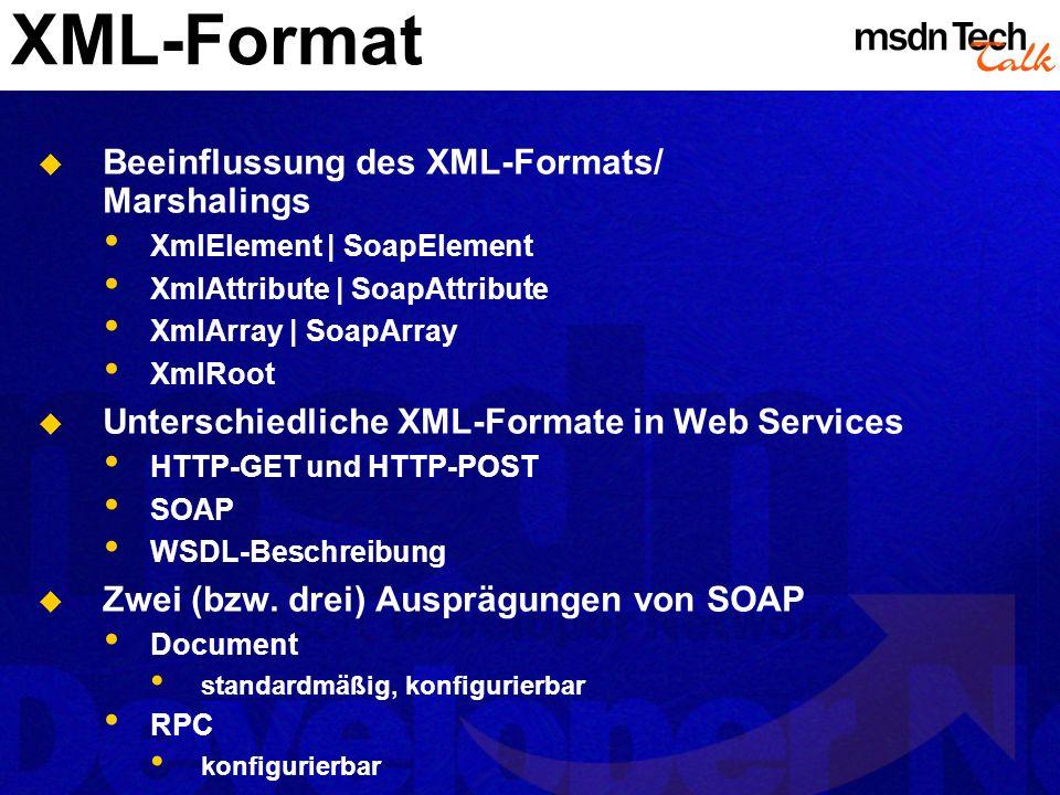 XML-Format Beeinflussung des XML-Formats/ Marshalings XmlElement | SoapElement XmlAttribute | SoapAttribute XmlArray | SoapArray XmlRoot Unterschiedli