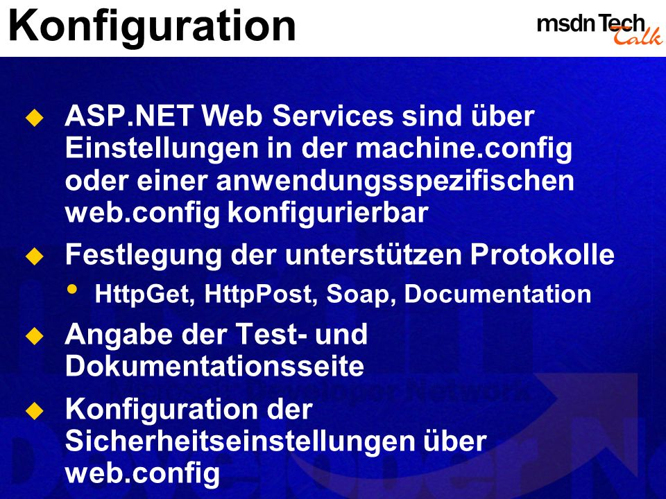 Konfiguration ASP.NET Web Services sind über Einstellungen in der machine.config oder einer anwendungsspezifischen web.config konfigurierbar Festlegun