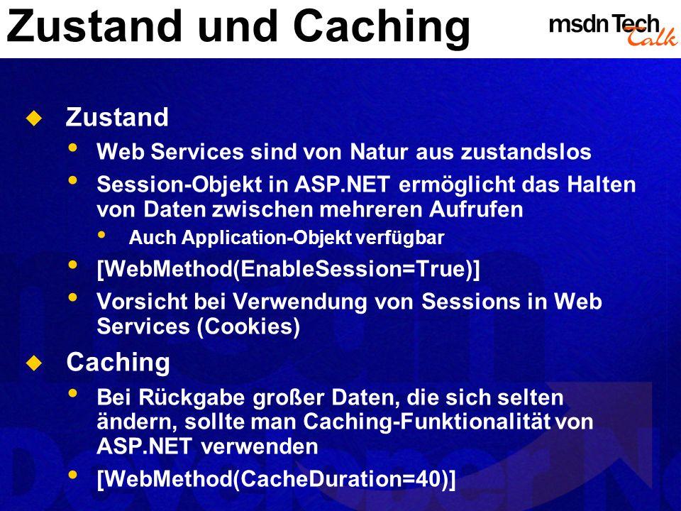 Zustand und Caching Zustand Web Services sind von Natur aus zustandslos Session-Objekt in ASP.NET ermöglicht das Halten von Daten zwischen mehreren Au