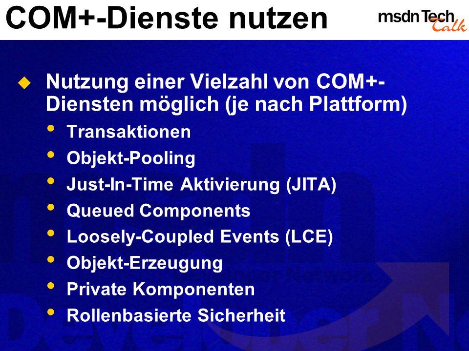 COM+-Dienste nutzen Nutzung einer Vielzahl von COM+- Diensten möglich (je nach Plattform) Transaktionen Objekt-Pooling Just-In-Time Aktivierung (JITA)