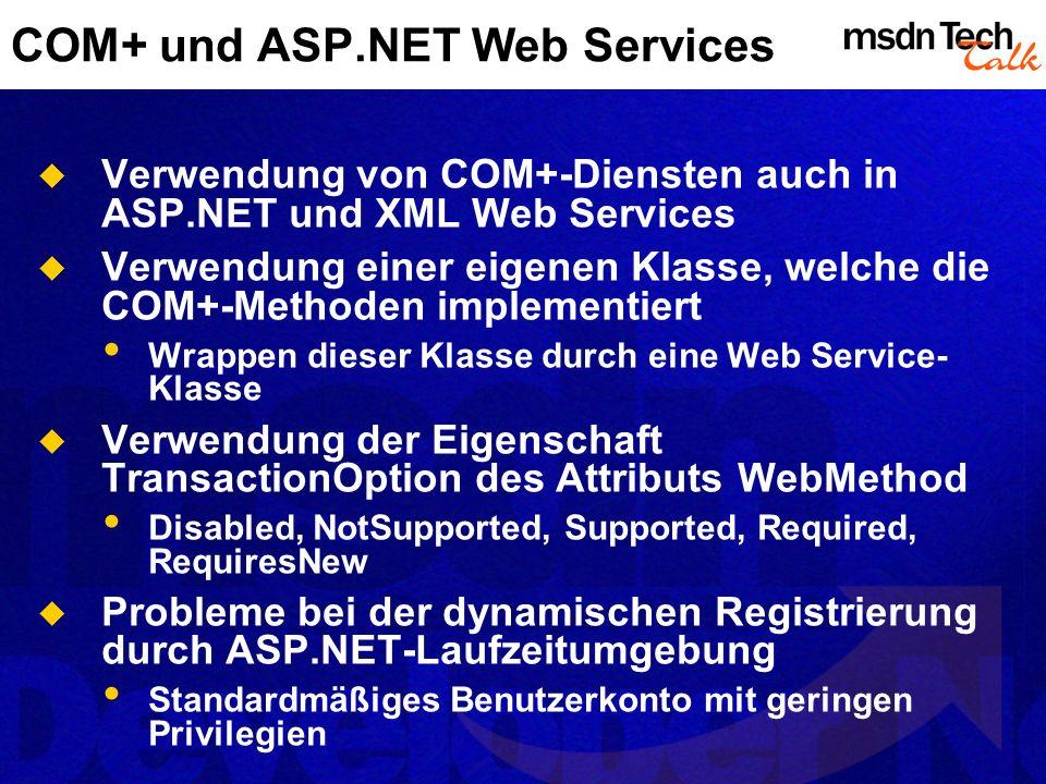 COM+ und ASP.NET Web Services Verwendung von COM+-Diensten auch in ASP.NET und XML Web Services Verwendung einer eigenen Klasse, welche die COM+-Metho