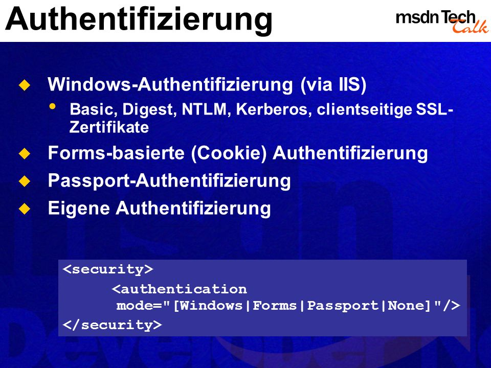 Authentifizierung Windows-Authentifizierung (via IIS) Basic, Digest, NTLM, Kerberos, clientseitige SSL- Zertifikate Forms-basierte (Cookie) Authentifi