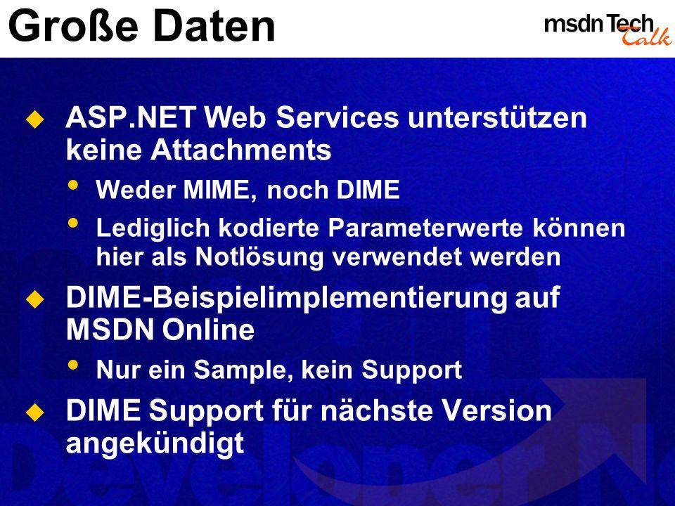 Große Daten ASP.NET Web Services unterstützen keine Attachments Weder MIME, noch DIME Lediglich kodierte Parameterwerte können hier als Notlösung verw