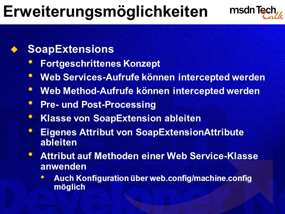 Erweiterungsmöglichkeiten SoapExtensions Fortgeschrittenes Konzept Web Services-Aufrufe können intercepted werden Web Method-Aufrufe können intercepte