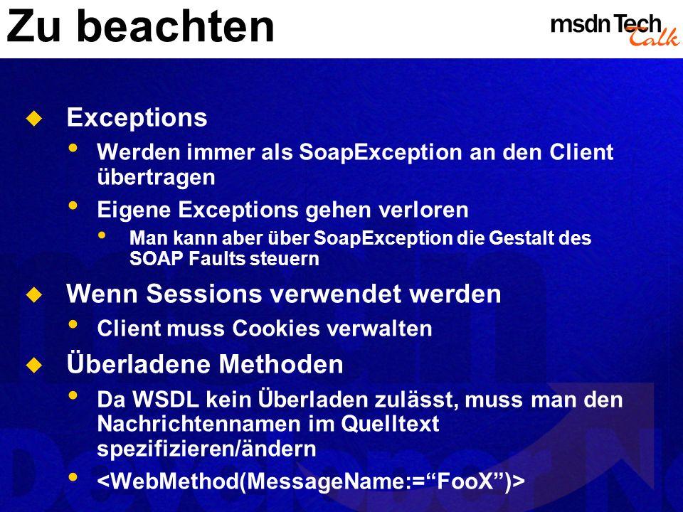 Zu beachten Exceptions Werden immer als SoapException an den Client übertragen Eigene Exceptions gehen verloren Man kann aber über SoapException die G