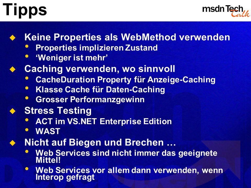 Tipps Keine Properties als WebMethod verwenden Properties implizieren Zustand Weniger ist mehr Caching verwenden, wo sinnvoll CacheDuration Property f