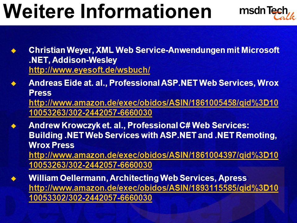 Weitere Informationen Christian Weyer, XML Web Service-Anwendungen mit Microsoft.NET, Addison-Wesley http://www.eyesoft.de/wsbuch/ http://www.eyesoft.