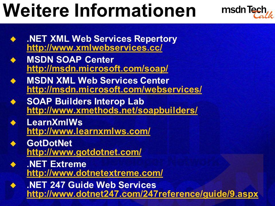 Weitere Informationen.NET XML Web Services Repertory http://www.xmlwebservices.cc/ http://www.xmlwebservices.cc/ MSDN SOAP Center http://msdn.microsof