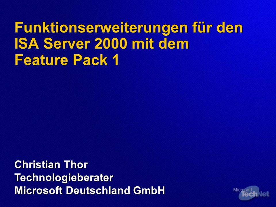 Funktionserweiterungen für den ISA Server 2000 mit dem Feature Pack 1 Funktionserweiterungen für den ISA Server 2000 mit dem Feature Pack 1 Christian Thor Technologieberater Microsoft Deutschland GmbH