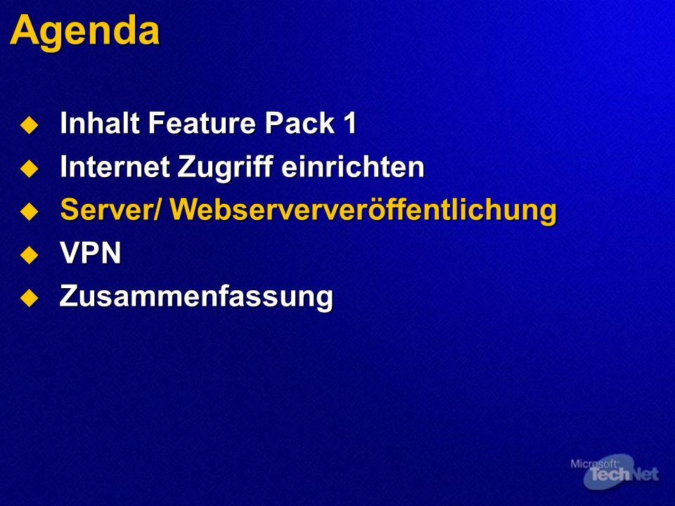 Agenda Inhalt Feature Pack 1 Inhalt Feature Pack 1 Internet Zugriff einrichten Internet Zugriff einrichten Server/ Webserververöffentlichung Server/ Webserververöffentlichung VPN VPN Zusammenfassung Zusammenfassung