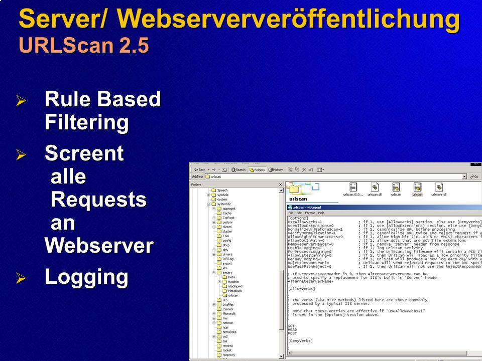 Server/ Webserververöffentlichung URLScan 2.5 Rule Based Filtering Rule Based Filtering Screent alle Requests an Webserver Screent alle Requests an We