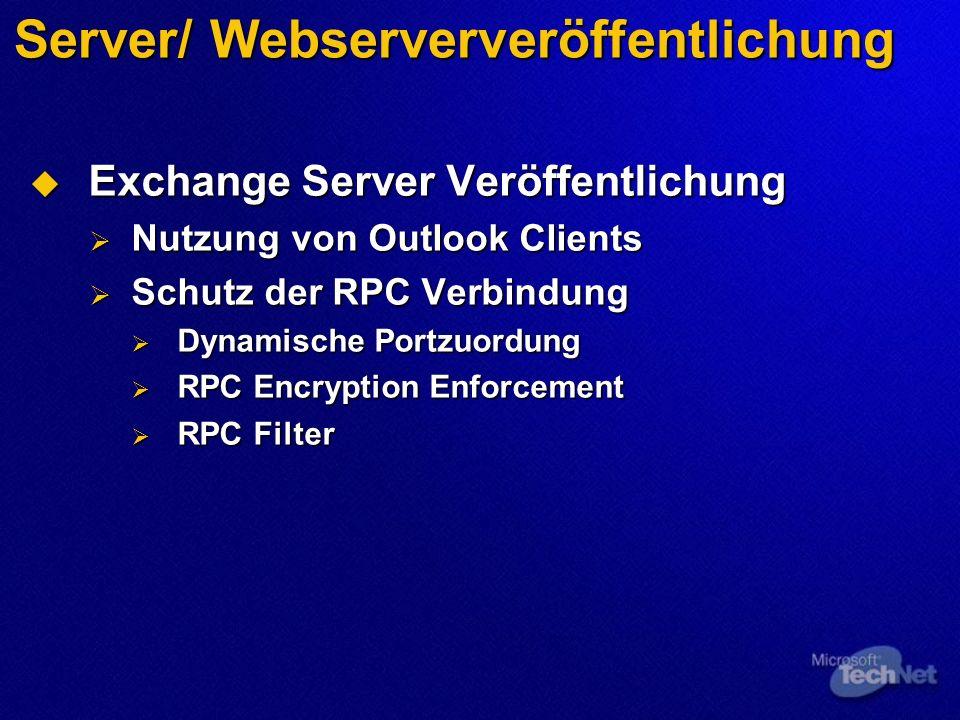 Server/ Webserververöffentlichung Exchange Server Veröffentlichung Exchange Server Veröffentlichung Nutzung von Outlook Clients Nutzung von Outlook Clients Schutz der RPC Verbindung Schutz der RPC Verbindung Dynamische Portzuordung Dynamische Portzuordung RPC Encryption Enforcement RPC Encryption Enforcement RPC Filter RPC Filter