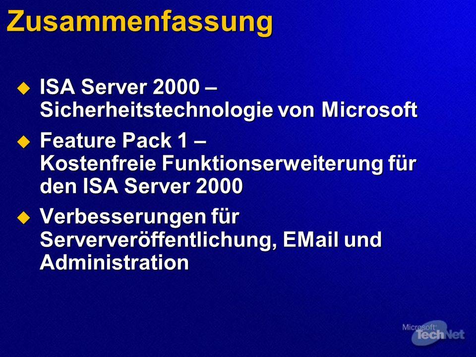 Zusammenfassung ISA Server 2000 – Sicherheitstechnologie von Microsoft ISA Server 2000 – Sicherheitstechnologie von Microsoft Feature Pack 1 – Kostenfreie Funktionserweiterung für den ISA Server 2000 Feature Pack 1 – Kostenfreie Funktionserweiterung für den ISA Server 2000 Verbesserungen für Serververöffentlichung, EMail und Administration Verbesserungen für Serververöffentlichung, EMail und Administration
