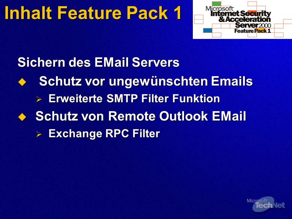 Inhalt Feature Pack 1 Sichern des EMail Servers Schutz vor ungewünschten Emails Schutz vor ungewünschten Emails Erweiterte SMTP Filter Funktion Erweiterte SMTP Filter Funktion Schutz von Remote Outlook EMail Schutz von Remote Outlook EMail Exchange RPC Filter Exchange RPC Filter