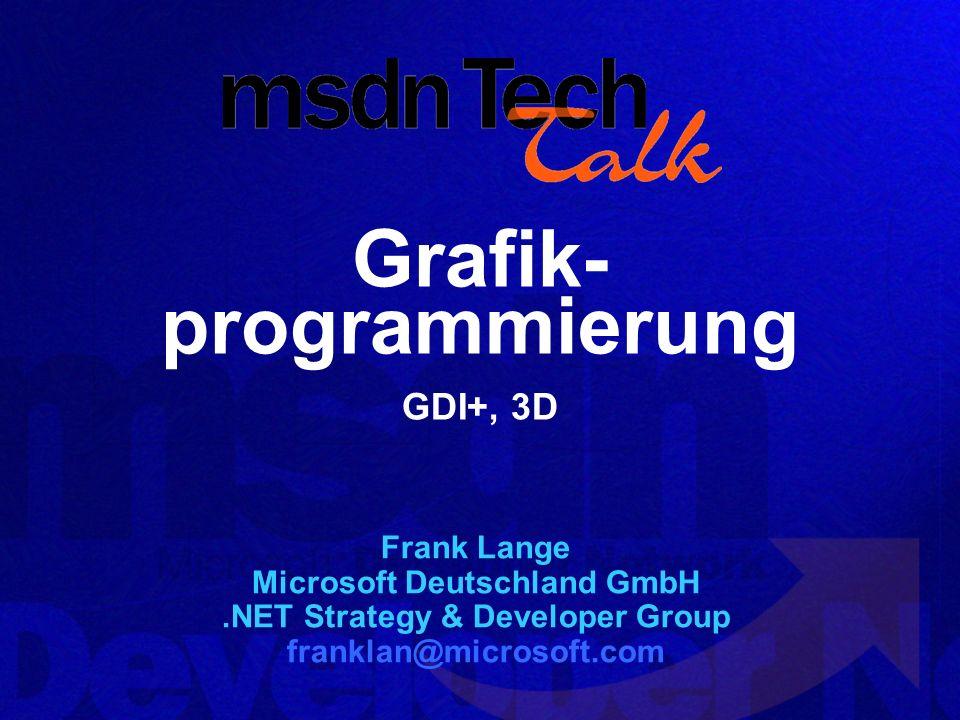 Grafik- programmierung GDI+, 3D Frank Lange Microsoft Deutschland GmbH.NET Strategy & Developer Group franklan@microsoft.com