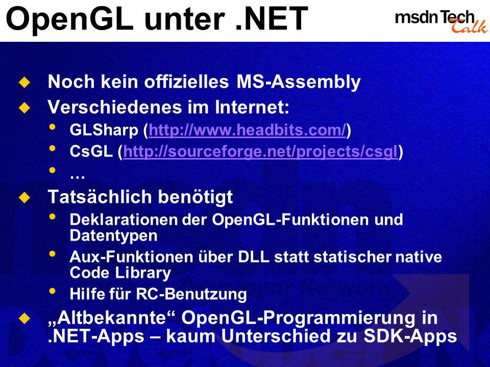 OpenGL unter.NET Noch kein offizielles MS-Assembly Verschiedenes im Internet: GLSharp (http://www.headbits.com/)http://www.headbits.com/ CsGL (http://