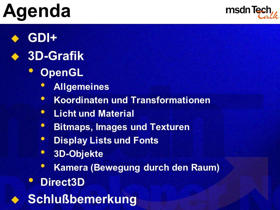 Agenda GDI+ 3D-Grafik OpenGL Allgemeines Koordinaten und Transformationen Licht und Material Bitmaps, Images und Texturen Display Lists und Fonts 3D-O
