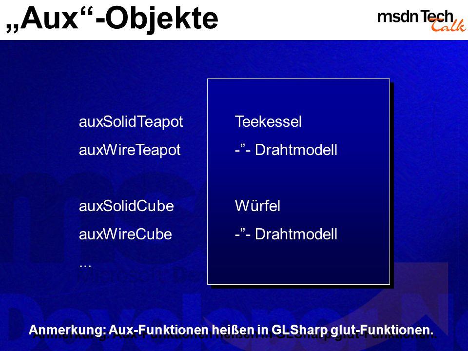 Aux-Objekte auxSolidTeapotTeekessel auxWireTeapot-- Drahtmodell auxSolidCubeWürfel auxWireCube-- Drahtmodell... Anmerkung: Aux-Funktionen heißen in GL