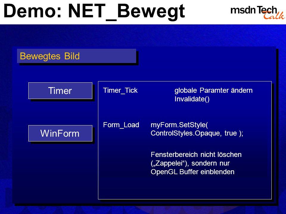 Demo: NET_Bewegt Bewegtes Bild Timer_Tickglobale Paramter ändern Invalidate() Form_LoadmyForm.SetStyle( ControlStyles.Opaque, true ); Fensterbereich n